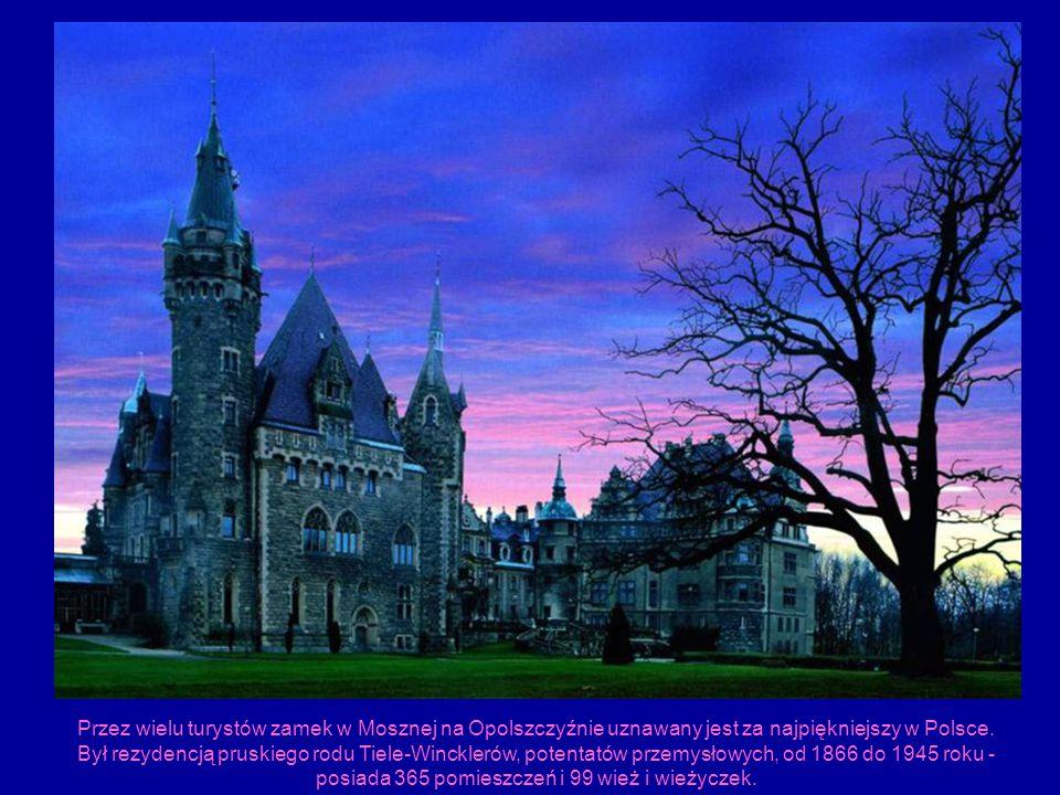 Przez wielu turystów zamek w Mosznej na Opolszczyźnie uznawany jest za najpiękniejszy w Polsce. Był rezydencją pruskiego rodu Tiele-Wincklerów, potent