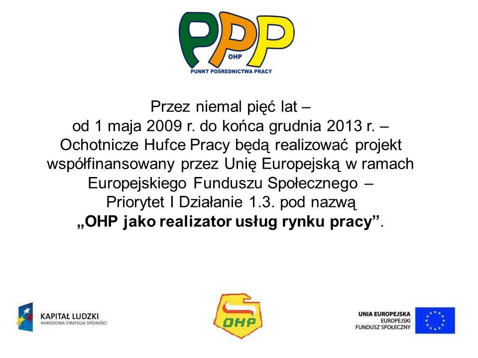 Przez niemal pięć lat – od 1 maja 2009 r. do końca grudnia 2013 r. – Ochotnicze Hufce Pracy będą realizować projekt współfinansowany przez Unię Europe