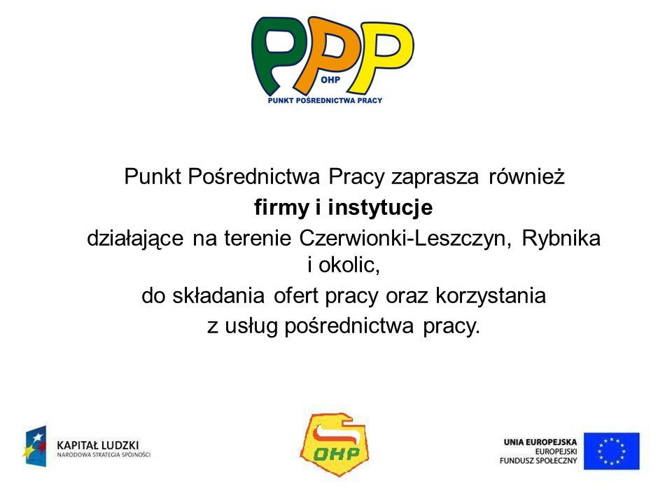 Punkt Pośrednictwa Pracy zaprasza również firmy i instytucje działające na terenie Czerwionki-Leszczyn, Rybnika i okolic, do składania ofert pracy ora