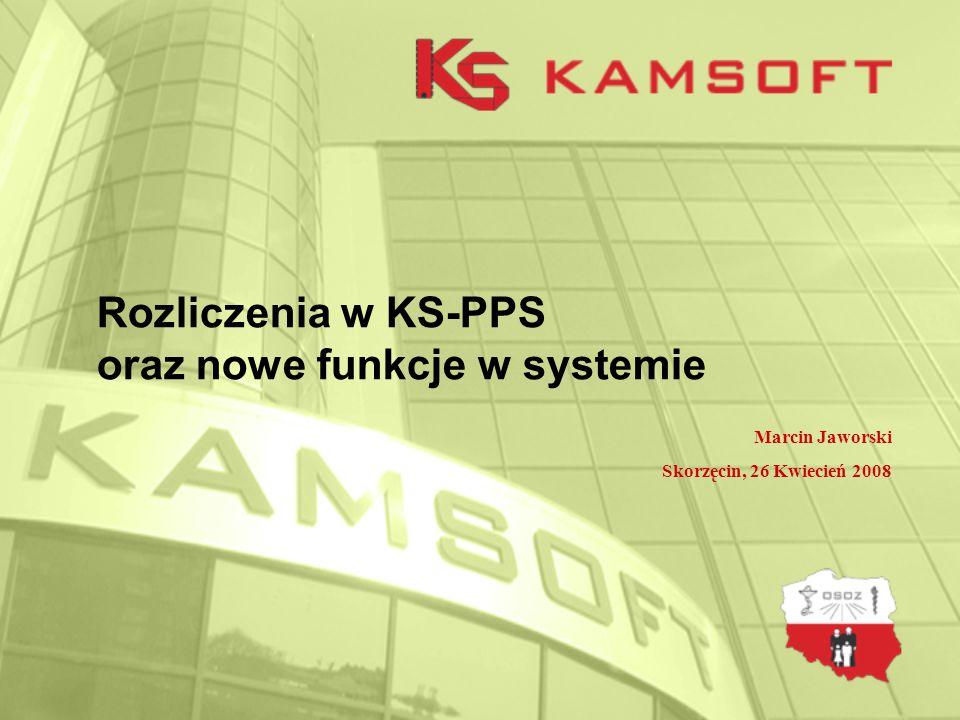 Rozliczenia w KS-PPS oraz nowe funkcje w systemie Marcin Jaworski Skorzęcin, 26 Kwiecień 2008