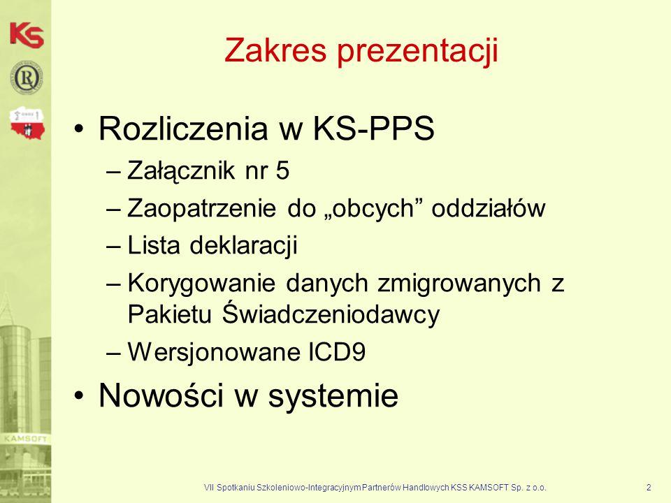 VII Spotkaniu Szkoleniowo-Integracyjnym Partnerów Handlowych KSS KAMSOFT Sp. z o.o.2 Zakres prezentacji Rozliczenia w KS-PPS –Załącznik nr 5 –Zaopatrz