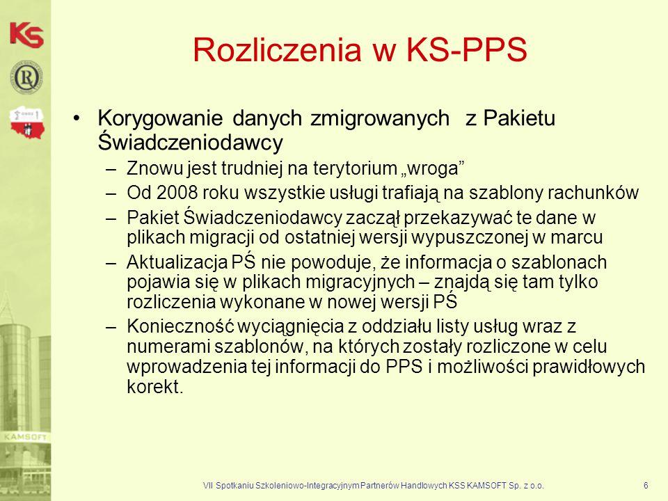 VII Spotkaniu Szkoleniowo-Integracyjnym Partnerów Handlowych KSS KAMSOFT Sp. z o.o.6 Rozliczenia w KS-PPS Korygowanie danych zmigrowanych z Pakietu Św