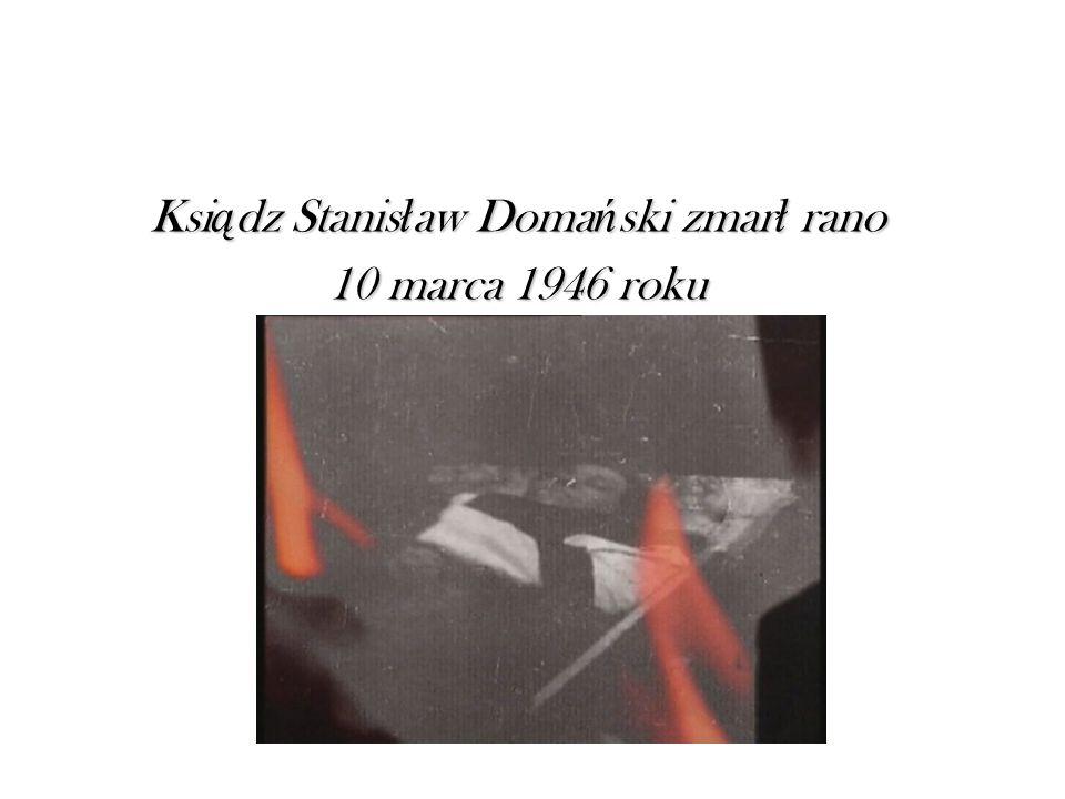 Ksi ą dz Stanis ł aw Doma ń ski zmar ł rano 10 marca 1946 roku
