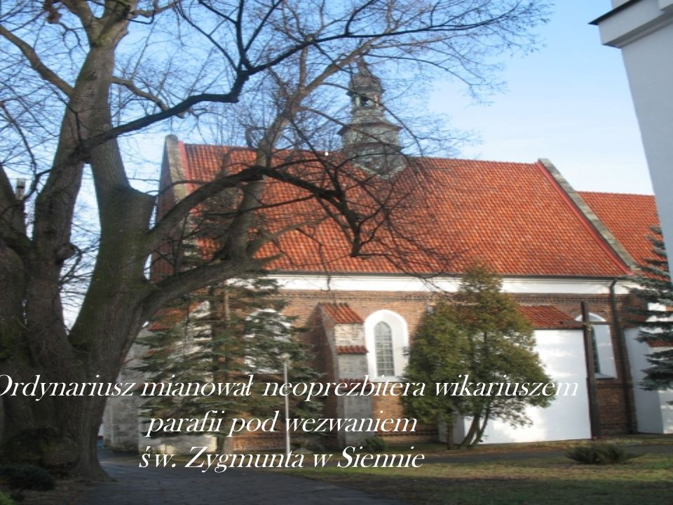 . Ordynariusz mianowa ł neoprezbitera wikariuszem parafii pod wezwaniem ś w. Zygmunta w Siennie