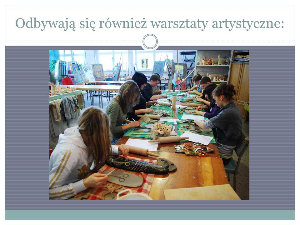 Odbywają się również warsztaty artystyczne: