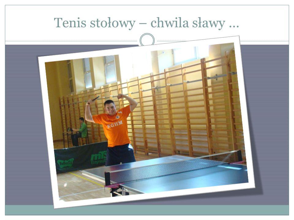 Tenis stołowy – chwila sławy …