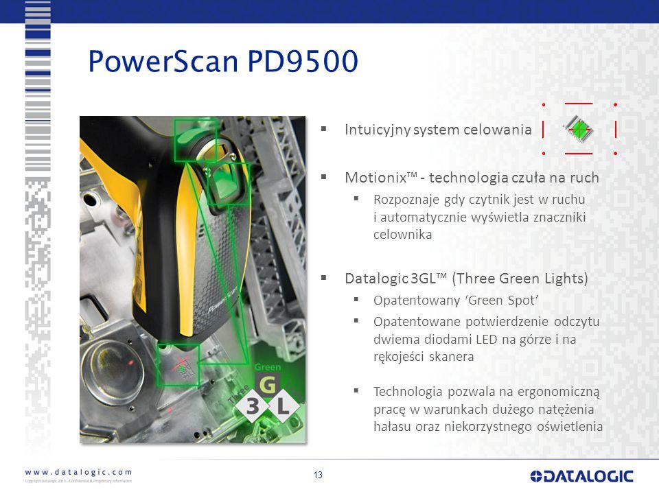 13 PowerScan PD9500  Intuicyjny system celowania  Motionix™ - technologia czuła na ruch  Rozpoznaje gdy czytnik jest w ruchu i automatycznie wyświetla znaczniki celownika  Datalogic 3GL™ (Three Green Lights)  Opatentowany 'Green Spot'  Opatentowane potwierdzenie odczytu dwiema diodami LED na górze i na rękojeści skanera  Technologia pozwala na ergonomiczną pracę w warunkach dużego natężenia hałasu oraz niekorzystnego oświetlenia