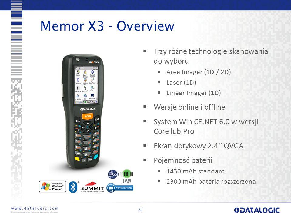 22 Memor X3 - Overview  Trzy różne technologie skanowania do wyboru  Area Imager (1D / 2D)  Laser (1D)  Linear Imager (1D)  Wersje online i offline  System Win CE.NET 6.0 w wersji Core lub Pro  Ekran dotykowy 2.4'' QVGA  Pojemność baterii  1430 mAh standard  2300 mAh bateria rozszerzona