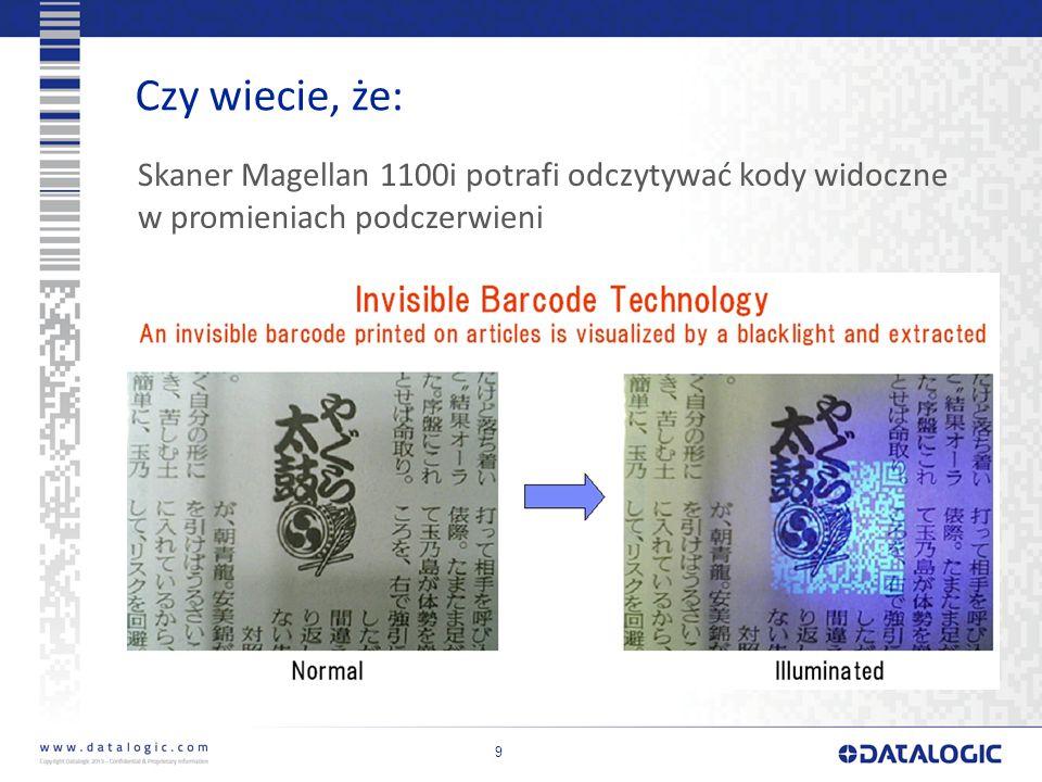 Czy wiecie, że: 9 Skaner Magellan 1100i potrafi odczytywać kody widoczne w promieniach podczerwieni
