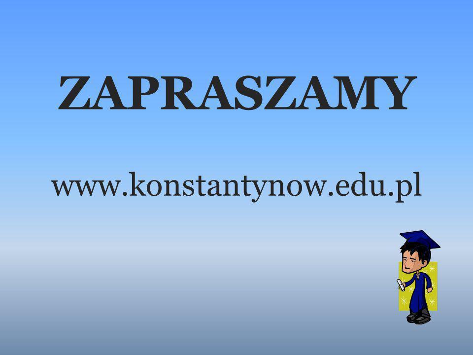 ZAPRASZAMY www.konstantynow.edu.pl