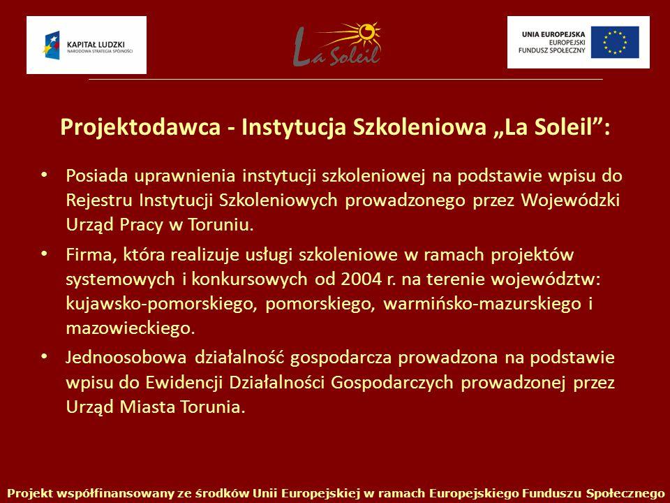 """Projektodawca - Instytucja Szkoleniowa """"La Soleil : Posiada uprawnienia instytucji szkoleniowej na podstawie wpisu do Rejestru Instytucji Szkoleniowych prowadzonego przez Wojewódzki Urząd Pracy w Toruniu."""