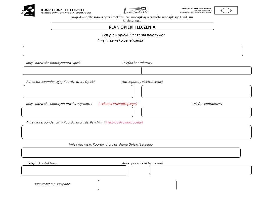 PLAN OPIEKI I LECZENIA Ten plan opieki i leczenia należy do: Imię i nazwisko beneficjenta Imię i nazwisko Koordynatora OpiekiTelefon kontaktowy Adres