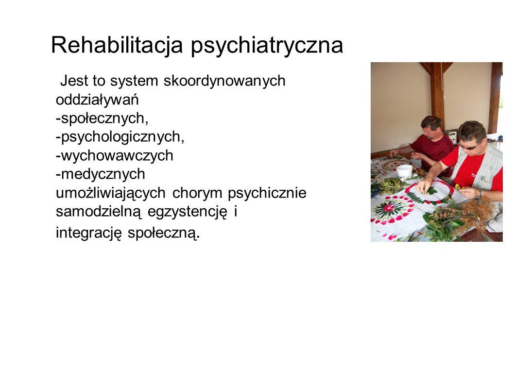 Jest to system skoordynowanych oddziaływań -społecznych, -psychologicznych, -wychowawczych -medycznych umożliwiających chorym psychicznie samodzielną