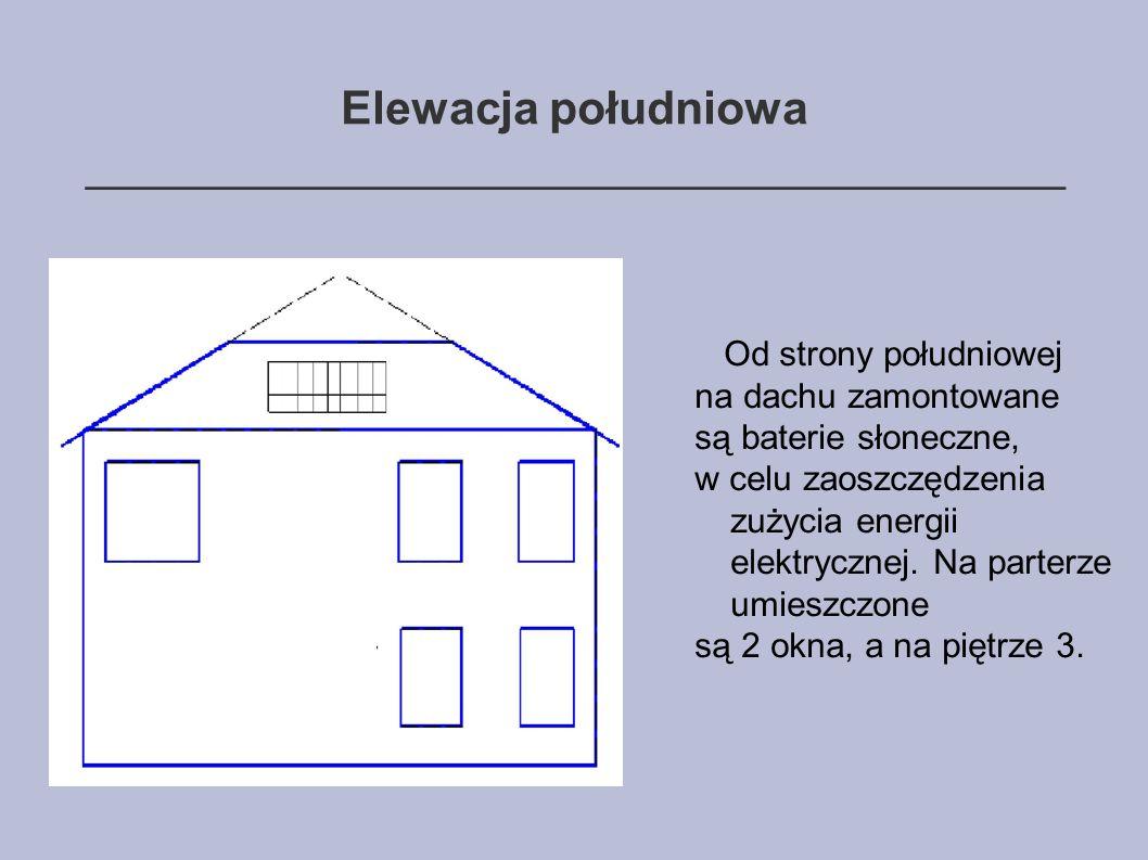 Elewacja południowa ______________________________________ Od strony południowej na dachu zamontowane są baterie słoneczne, w celu zaoszczędzenia zużycia energii elektrycznej.
