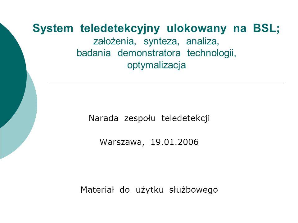System teledetekcyjny ulokowany na BSL; założenia, synteza, analiza, badania demonstratora technologii, optymalizacja Narada zespołu teledetekcji Warszawa, 19.01.2006 Materiał do użytku służbowego