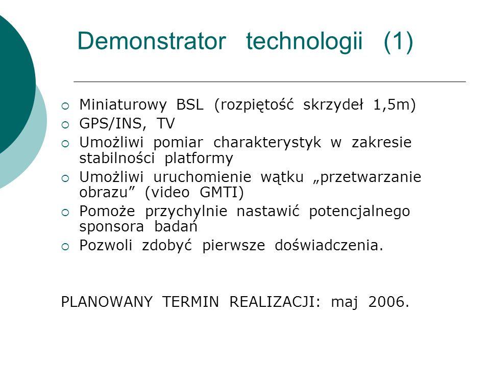 """Demonstrator technologii (1)  Miniaturowy BSL (rozpiętość skrzydeł 1,5m)  GPS/INS, TV  Umożliwi pomiar charakterystyk w zakresie stabilności platformy  Umożliwi uruchomienie wątku """"przetwarzanie obrazu (video GMTI)  Pomoże przychylnie nastawić potencjalnego sponsora badań  Pozwoli zdobyć pierwsze doświadczenia."""