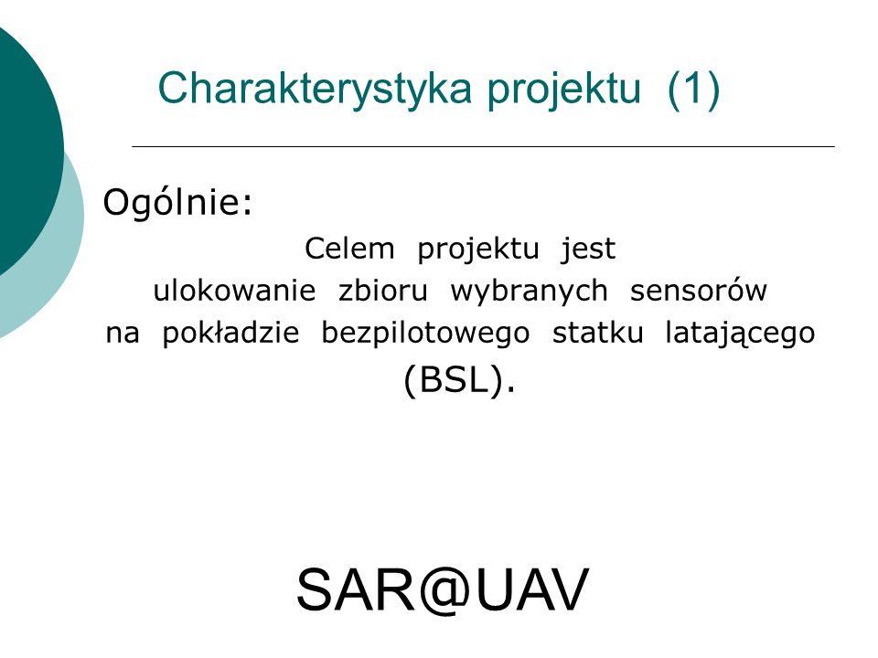 Charakterystyka projektu (1) Ogólnie: Celem projektu jest ulokowanie zbioru wybranych sensorów na pokładzie bezpilotowego statku latającego (BSL). SAR