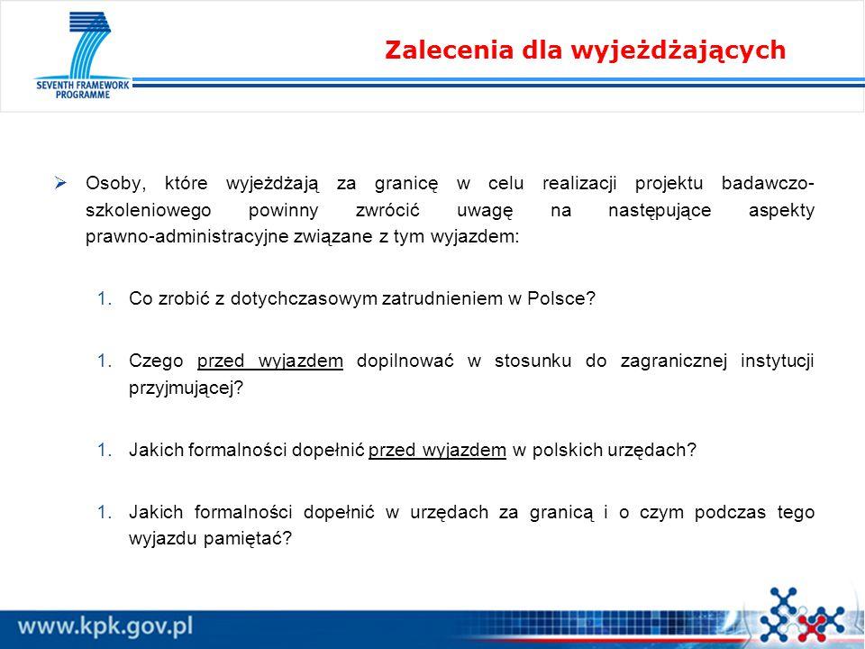  Osoby, które wyjeżdżają za granicę w celu realizacji projektu badawczo- szkoleniowego powinny zwrócić uwagę na następujące aspekty prawno-administracyjne związane z tym wyjazdem: 1.Co zrobić z dotychczasowym zatrudnieniem w Polsce.