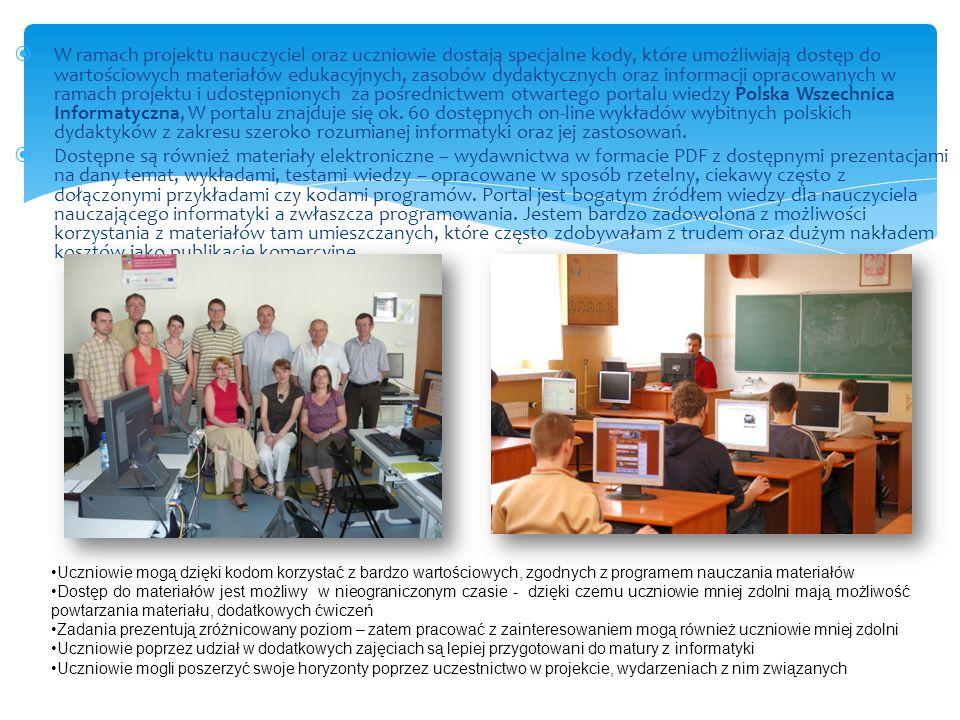  W ramach projektu nauczyciel oraz uczniowie dostają specjalne kody, które umożliwiają dostęp do wartościowych materiałów edukacyjnych, zasobów dydaktycznych oraz informacji opracowanych w ramach projektu i udostępnionych za pośrednictwem otwartego portalu wiedzy Polska Wszechnica Informatyczna, W portalu znajduje się ok.