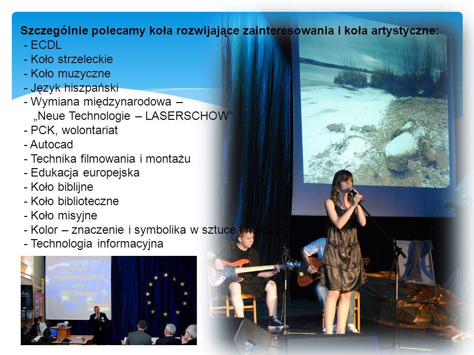 """Szczególnie polecamy koła rozwijające zainteresowania i koła artystyczne: - ECDL - Koło strzeleckie - Koło muzyczne - Język hiszpański - Wymiana międzynarodowa – """"Neue Technologie – LASERSCHOW - PCK, wolontariat - Autocad - Technika filmowania i montażu - Edukacja europejska - Koło biblijne - Koło biblioteczne - Koło misyjne - Kolor – znaczenie i symbolika w sztuce i modzie - Technologia informacyjna"""