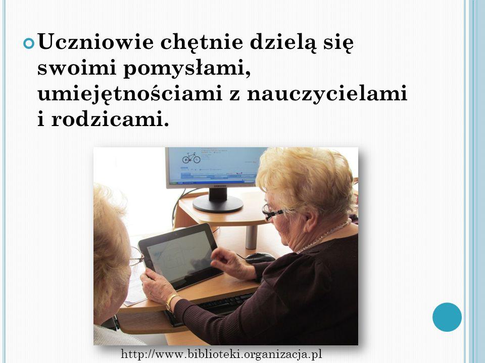 Uczniowie chętnie dzielą się swoimi pomysłami, umiejętnościami z nauczycielami i rodzicami. http://www.biblioteki.organizacja.pl