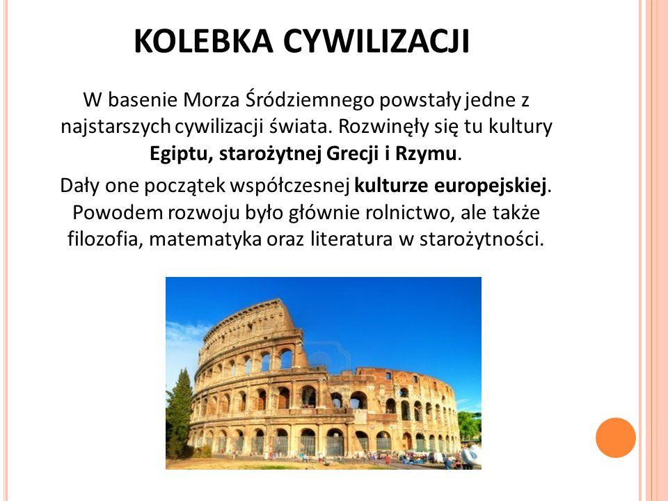 KOLEBKA CYWILIZACJI W basenie Morza Śródziemnego powstały jedne z najstarszych cywilizacji świata.