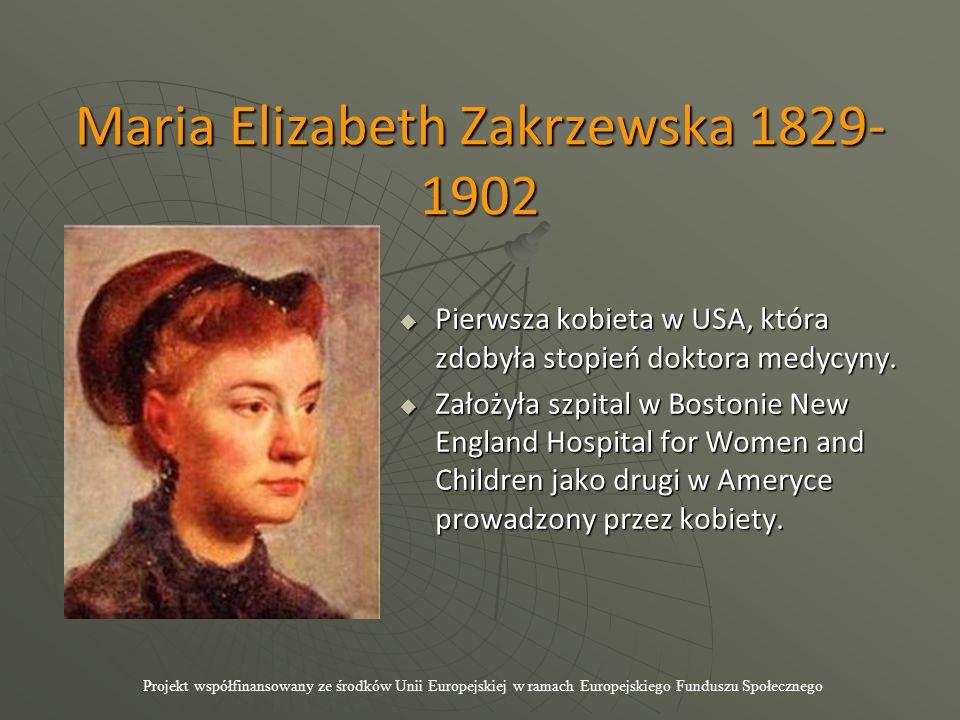 Maria Elizabeth Zakrzewska 1829- 1902  Pierwsza kobieta w USA, która zdobyła stopień doktora medycyny.  Założyła szpital w Bostonie New England Hosp