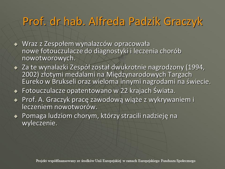 Prof. dr hab. Alfreda Padzik Graczyk  Wraz z Zespołem wynalazców opracowała nowe fotouczulacze do diagnostyki i leczenia chorób nowotworowych.  Za t