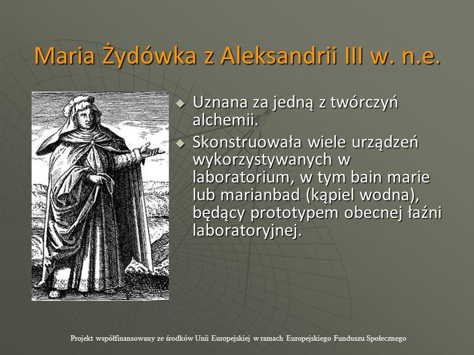 Maria Żydówka z Aleksandrii III w. n.e.  Uznana za jedną z twórczyń alchemii.  Skonstruowała wiele urządzeń wykorzystywanych w laboratorium, w tym b