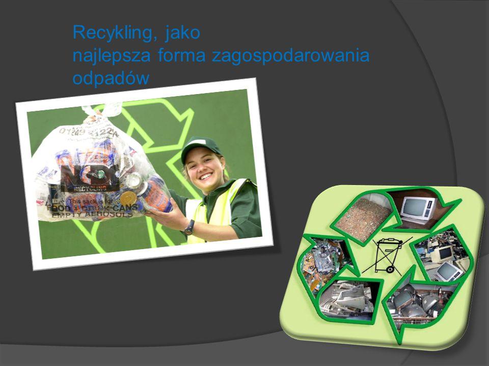 Recykling, jako najlepsza forma zagospodarowania odpadów