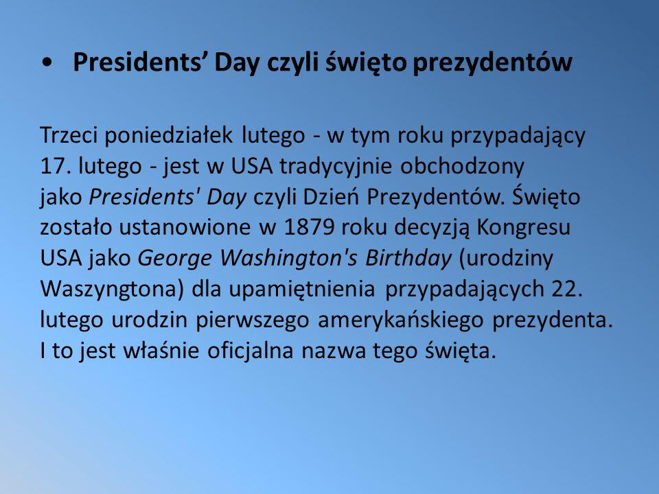 Presidents' Day czyli święto prezydentów Trzeci poniedziałek lutego - w tym roku przypadający 17.