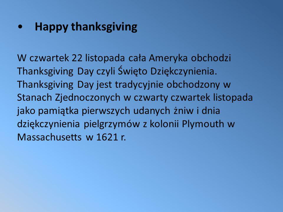 Happy thanksgiving W czwartek 22 listopada cała Ameryka obchodzi Thanksgiving Day czyli Święto Dziękczynienia.