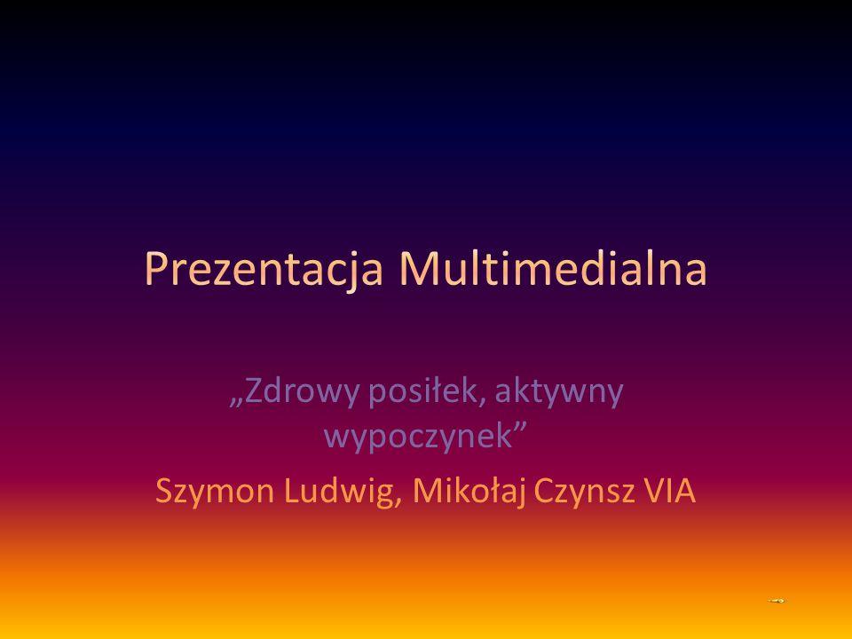 """""""Zdrowy posiłek, aktywny wypoczynek Szymon Ludwig, Mikołaj Czynsz VIA"""