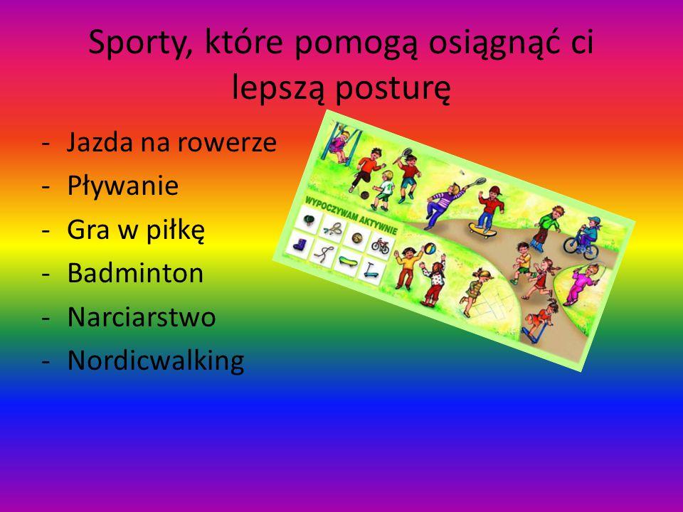 Sporty, które pomogą osiągnąć ci lepszą posturę -Jazda na rowerze -Pływanie -Gra w piłkę -Badminton -Narciarstwo -Nordicwalking