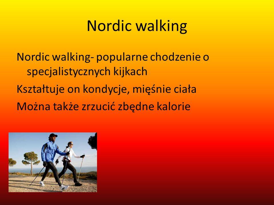 Nordic walking Nordic walking- popularne chodzenie o specjalistycznych kijkach Kształtuje on kondycje, mięśnie ciała Można także zrzucić zbędne kalorie