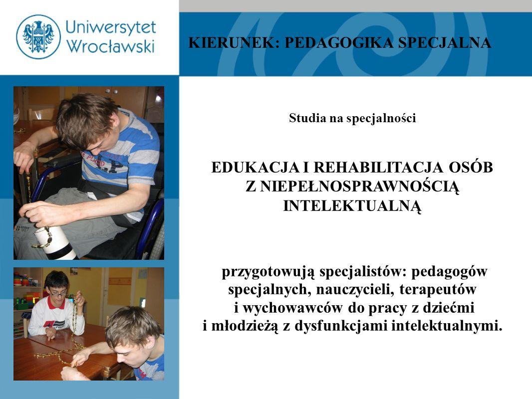 Studia na specjalności EDUKACJA I REHABILITACJA OSÓB Z NIEPEŁNOSPRAWNOŚCIĄ INTELEKTUALNĄ przygotowują specjalistów: pedagogów specjalnych, nauczycieli