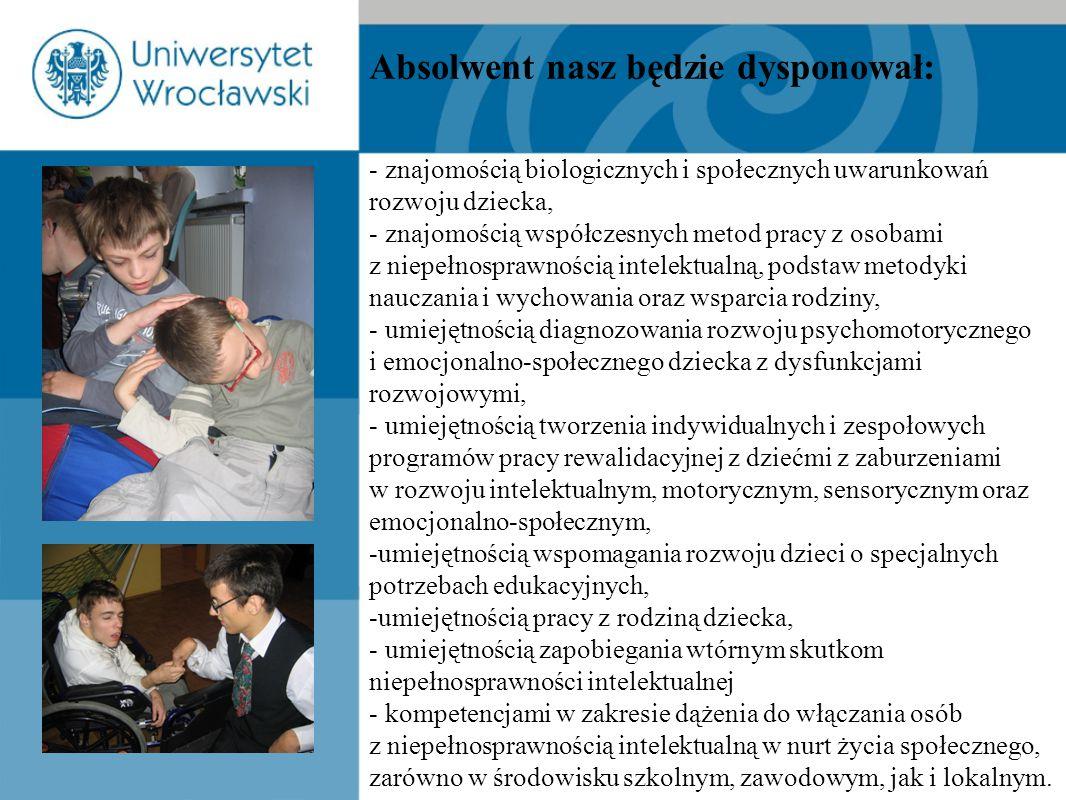 Absolwent nasz będzie dysponował: - znajomością biologicznych i społecznych uwarunkowań rozwoju dziecka, - znajomością współczesnych metod pracy z oso