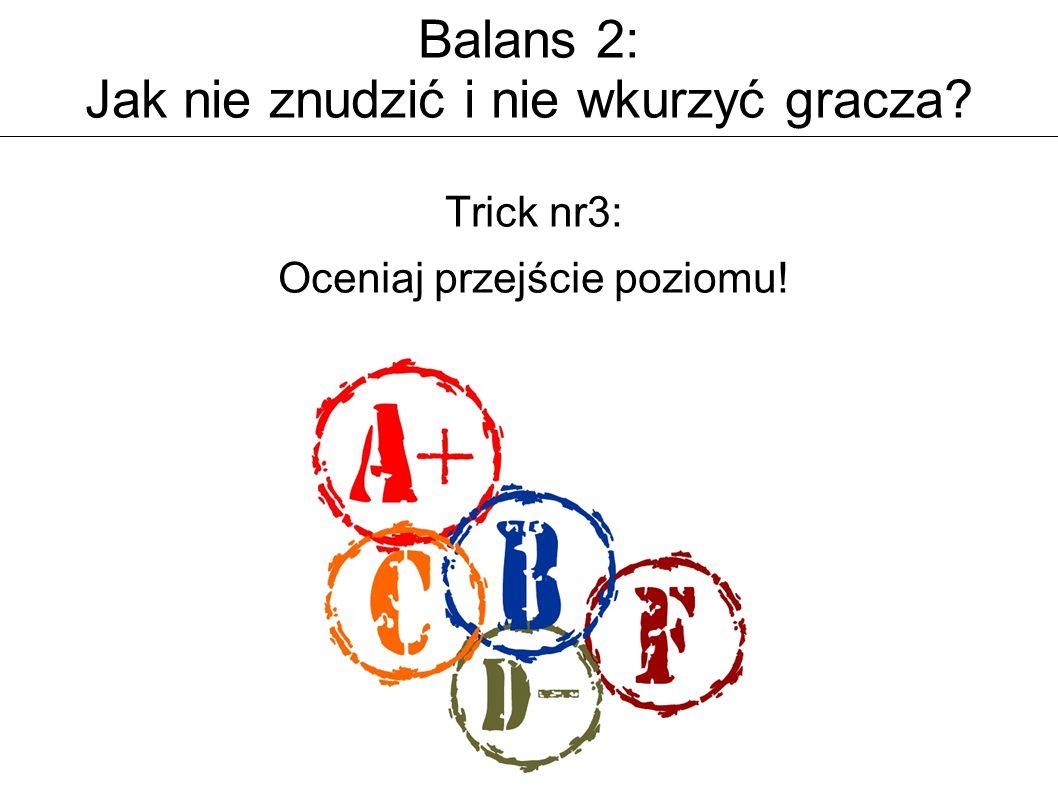 Balans 2: Jak nie znudzić i nie wkurzyć gracza Trick nr3: Oceniaj przejście poziomu!