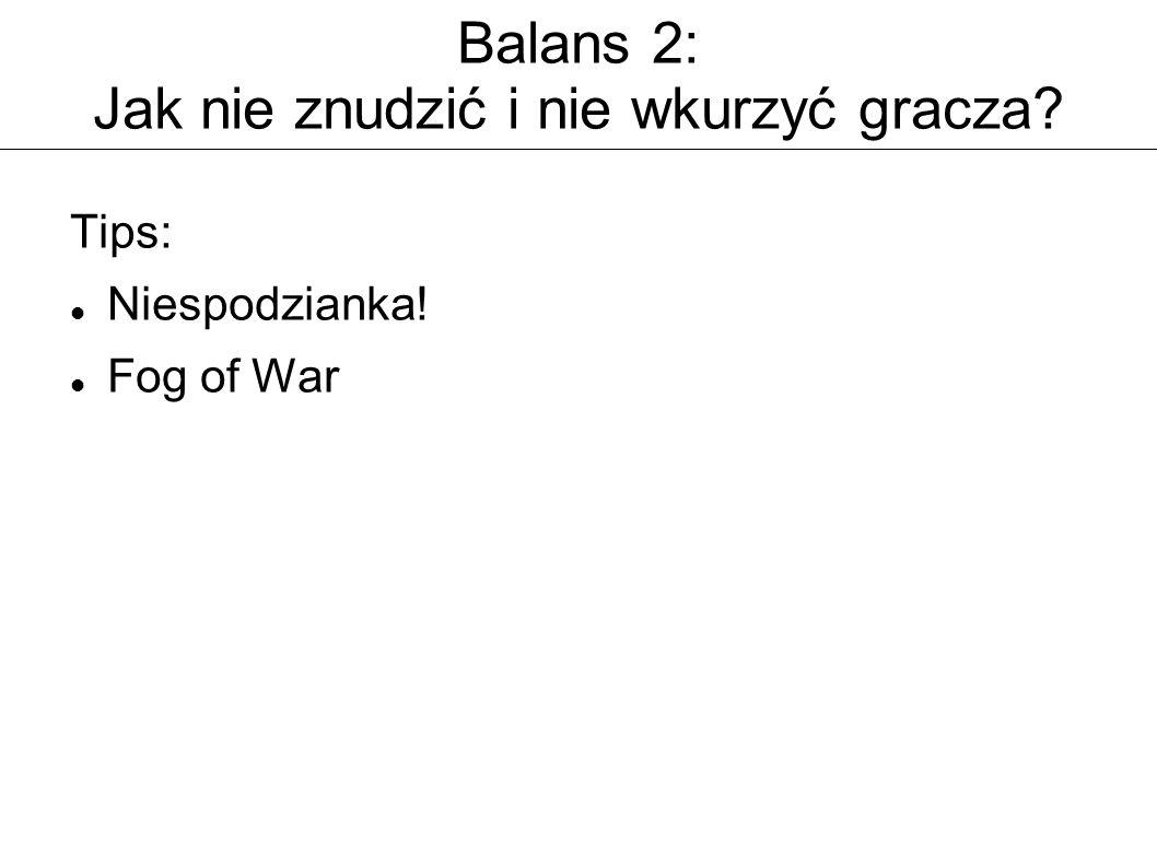 Balans 2: Jak nie znudzić i nie wkurzyć gracza Tips: Niespodzianka! Fog of War