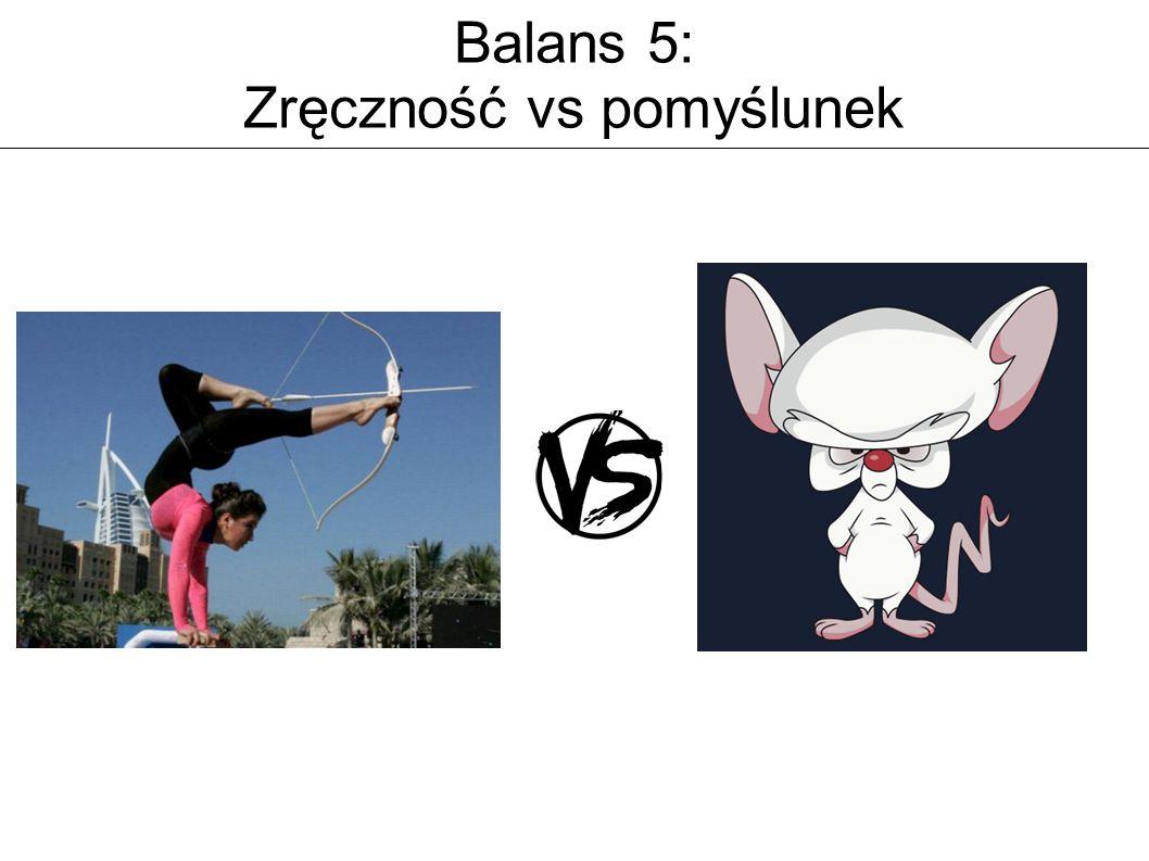 Balans 5: Zręczność vs pomyślunek