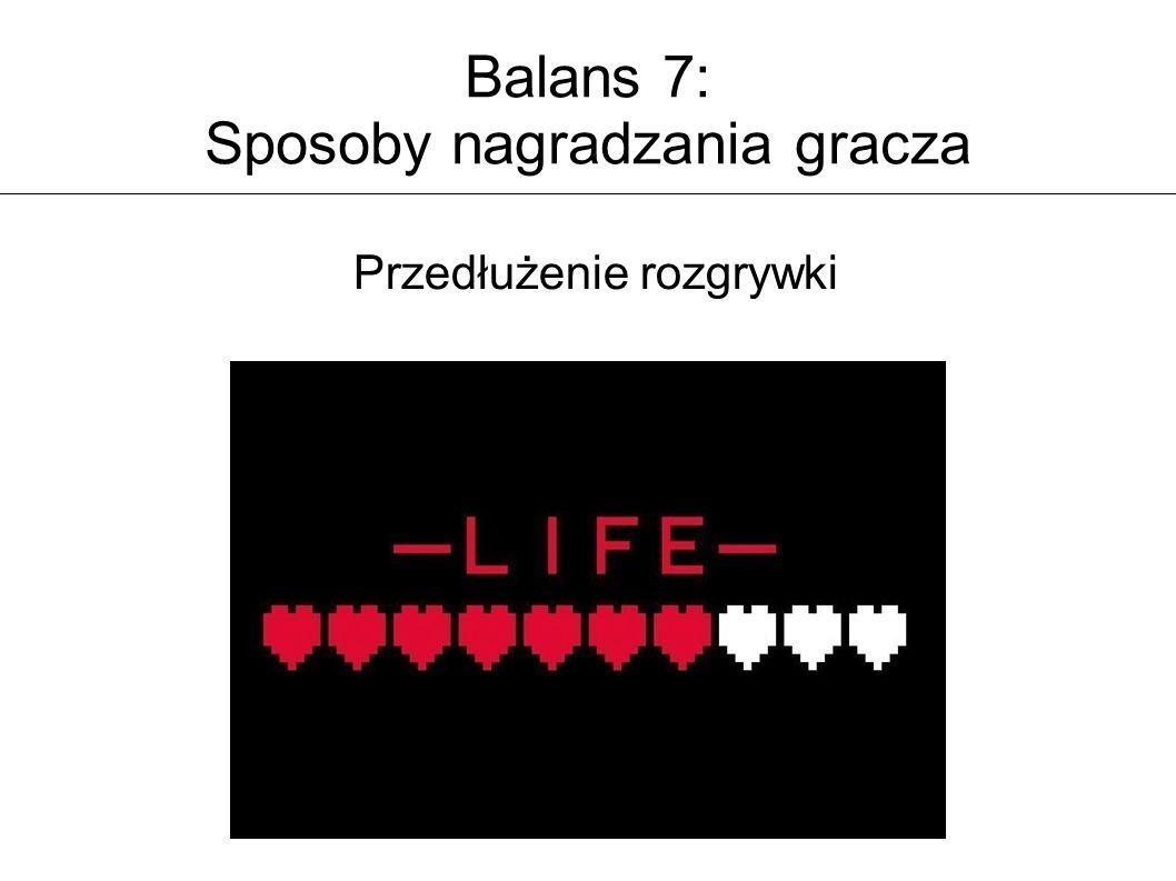 Balans 7: Sposoby nagradzania gracza Przedłużenie rozgrywki