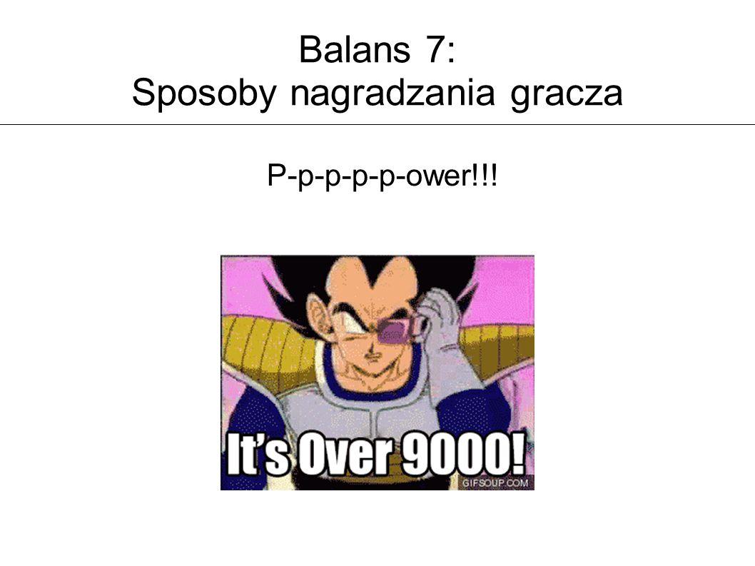 Balans 7: Sposoby nagradzania gracza P-p-p-p-p-ower!!!