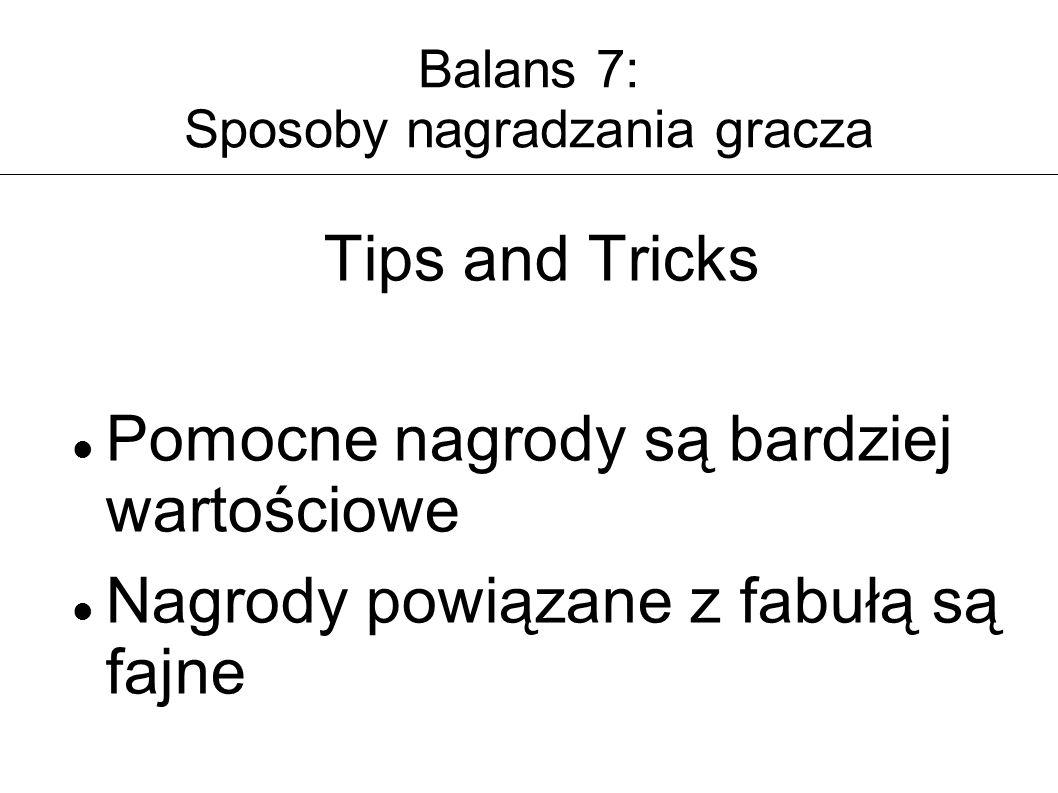 Balans 7: Sposoby nagradzania gracza Tips and Tricks Pomocne nagrody są bardziej wartościowe Nagrody powiązane z fabułą są fajne