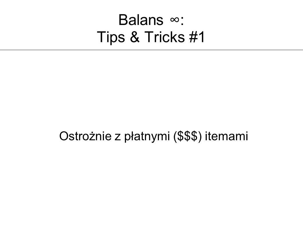 Balans ∞: Tips & Tricks #1 Ostrożnie z płatnymi ($$$) itemami