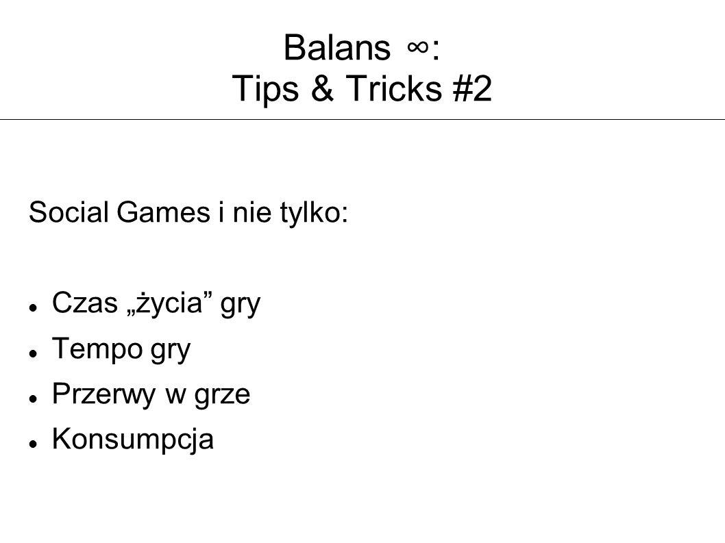 """Balans ∞: Tips & Tricks #2 Social Games i nie tylko: Czas """"życia gry Tempo gry Przerwy w grze Konsumpcja"""