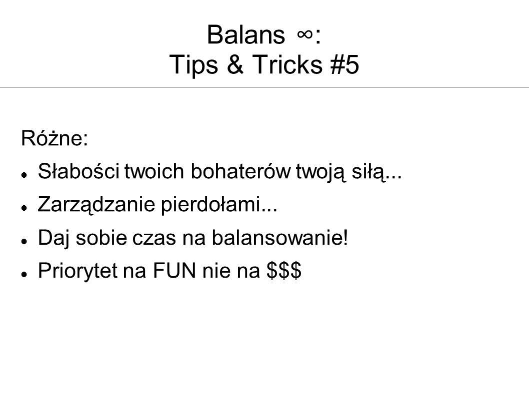 Balans ∞: Tips & Tricks #5 Różne: Słabości twoich bohaterów twoją siłą... Zarządzanie pierdołami... Daj sobie czas na balansowanie! Priorytet na FUN n