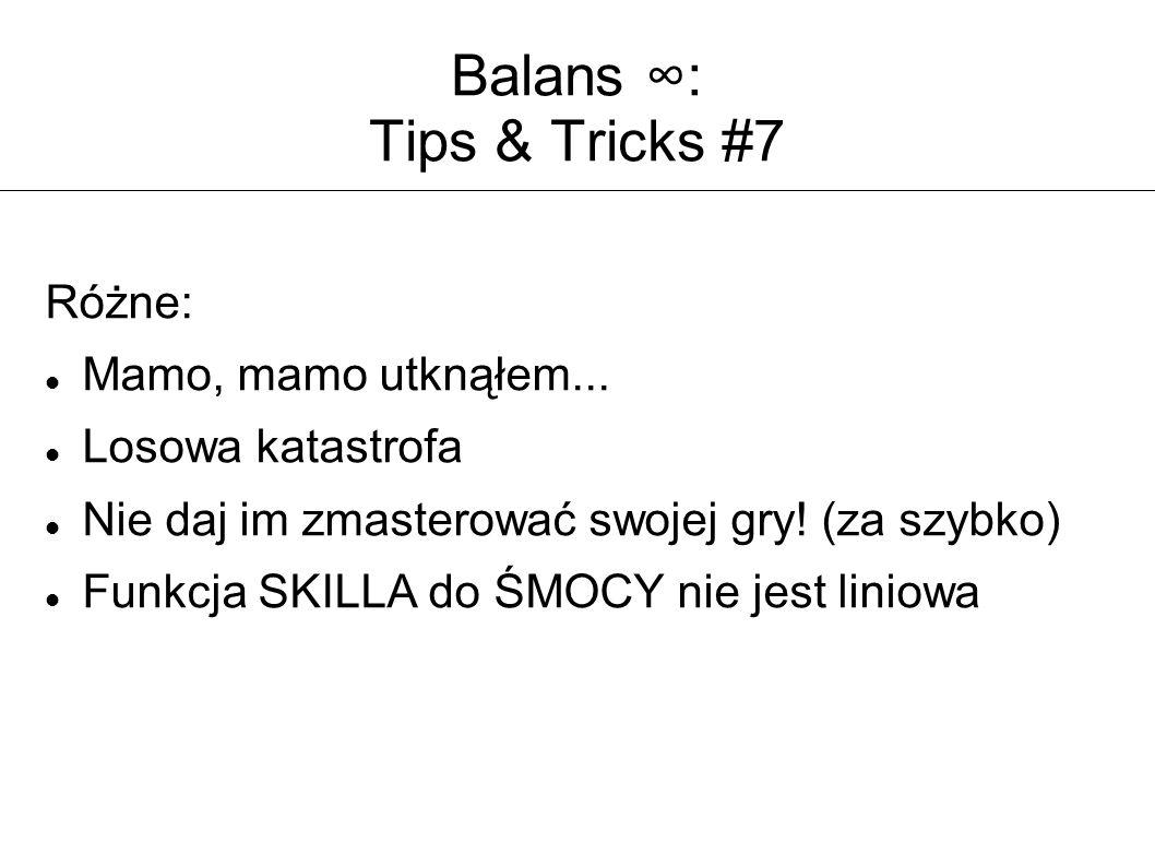 Balans ∞: Tips & Tricks #7 Różne: Mamo, mamo utknąłem... Losowa katastrofa Nie daj im zmasterować swojej gry! (za szybko) Funkcja SKILLA do ŚMOCY nie