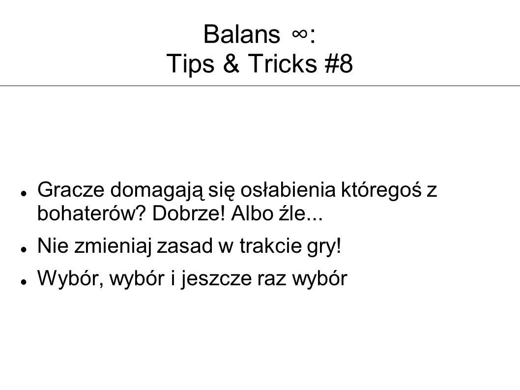 Balans ∞: Tips & Tricks #8 Gracze domagają się osłabienia któregoś z bohaterów? Dobrze! Albo źle... Nie zmieniaj zasad w trakcie gry! Wybór, wybór i j