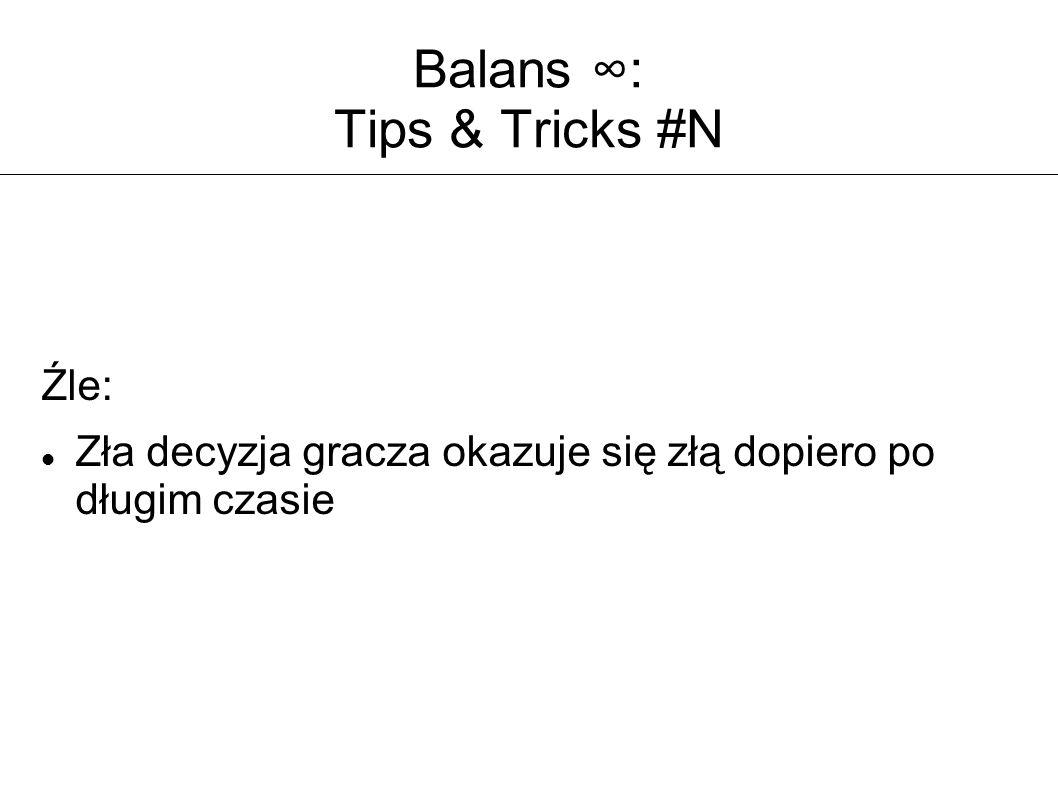 Balans ∞: Tips & Tricks #N Źle: Zła decyzja gracza okazuje się złą dopiero po długim czasie