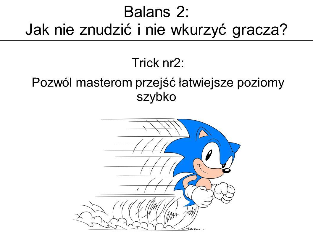 Balans 2: Jak nie znudzić i nie wkurzyć gracza? Trick nr2: Pozwól masterom przejść łatwiejsze poziomy szybko